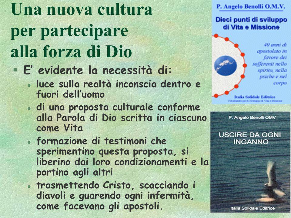 93 Una nuova cultura per partecipare alla forza di Dio § E evidente la necessità di: l luce sulla realtà inconscia dentro e fuori delluomo l di una pr