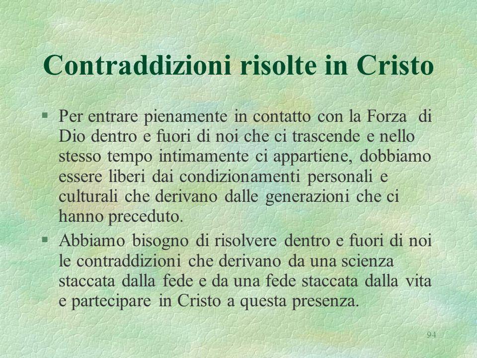 94 Contraddizioni risolte in Cristo §Per entrare pienamente in contatto con la Forza di Dio dentro e fuori di noi che ci trascende e nello stesso temp