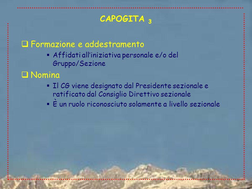 Formazione e addestramento Affidati alliniziativa personale e/o del Gruppo/Sezione Nomina Il CG viene designato dal Presidente sezionale e ratificato