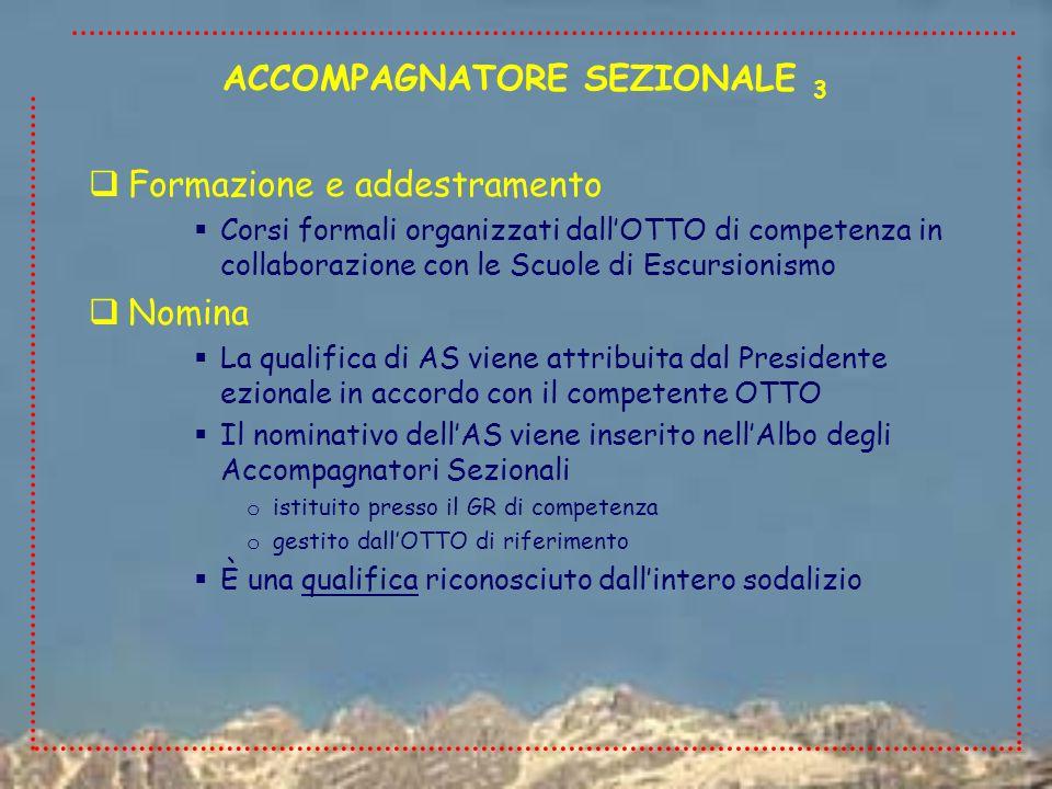 Formazione e addestramento Corsi formali organizzati dallOTTO di competenza in collaborazione con le Scuole di Escursionismo Nomina La qualifica di AS