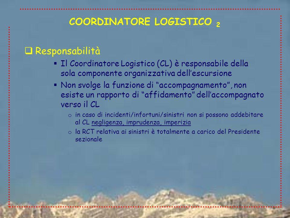 Responsabilità Il Coordinatore Logistico (CL) è responsabile della sola componente organizzativa dellescursione Non svolge la funzione di accompagname