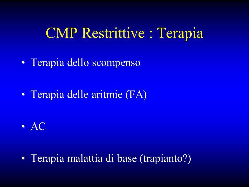 CMP Restrittive : Terapia Terapia dello scompenso Terapia delle aritmie (FA) AC Terapia malattia di base (trapianto?)