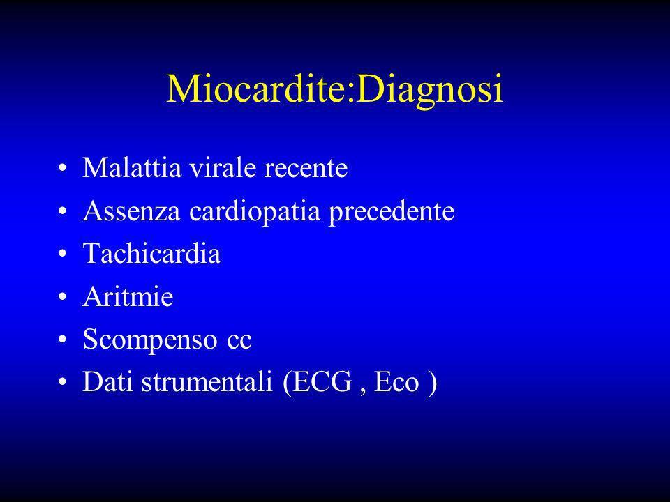 Miocardite:Diagnosi Malattia virale recente Assenza cardiopatia precedente Tachicardia Aritmie Scompenso cc Dati strumentali (ECG, Eco )