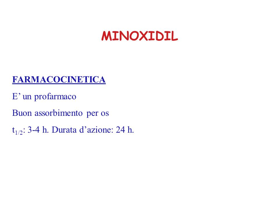 MINOXIDIL FARMACOCINETICA E un profarmaco Buon assorbimento per os t 1/2 : 3-4 h. Durata dazione: 24 h.