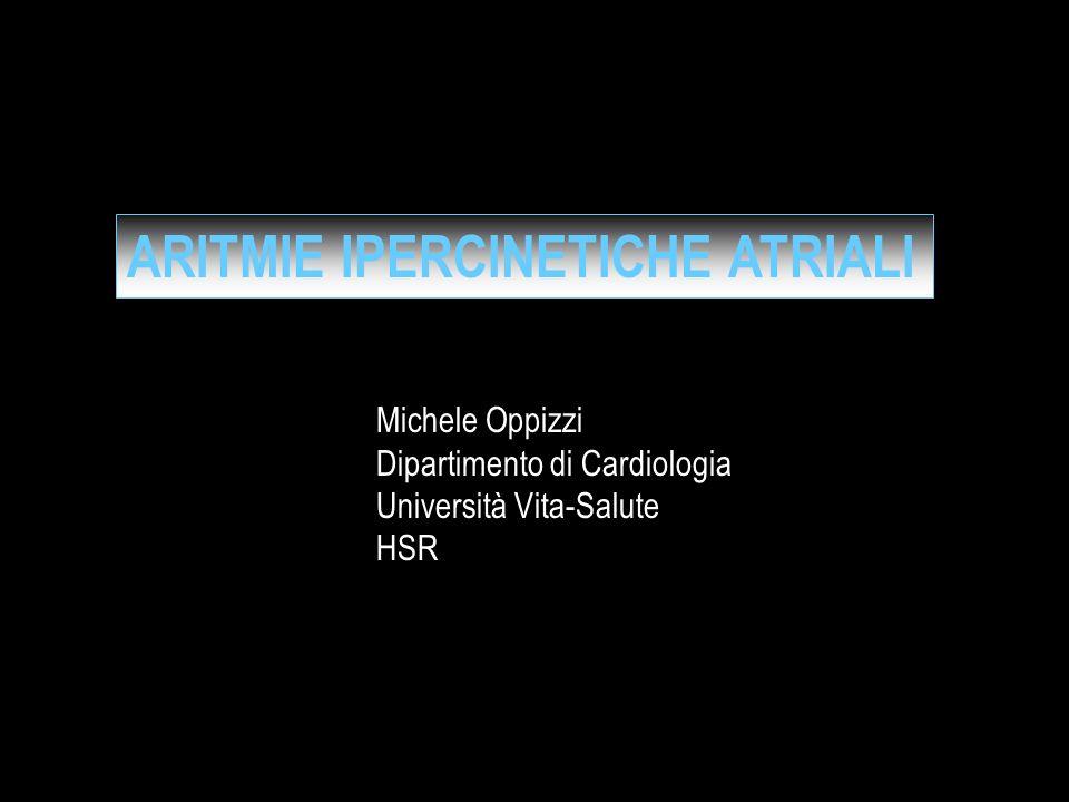 ARITMIE IPERCINETICHE ATRIALI Michele Oppizzi Dipartimento di Cardiologia Università Vita-Salute HSR