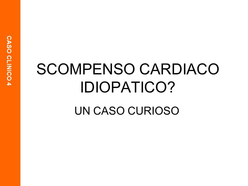 CASO CLINICO 4 1 SCOMPENSO CARDIACO IDIOPATICO? UN CASO CURIOSO