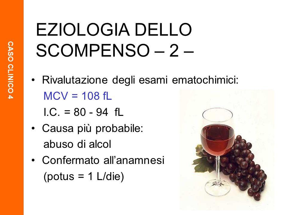 CASO CLINICO 4 18 Rivalutazione degli esami ematochimici: MCV = 108 fL I.C. = 80 - 94 fL Causa più probabile: abuso di alcol Confermato allanamnesi (p