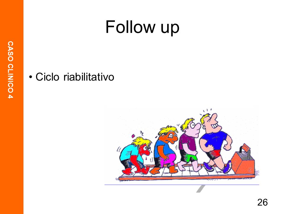 CASO CLINICO 4 26 Ciclo riabilitativo Follow up