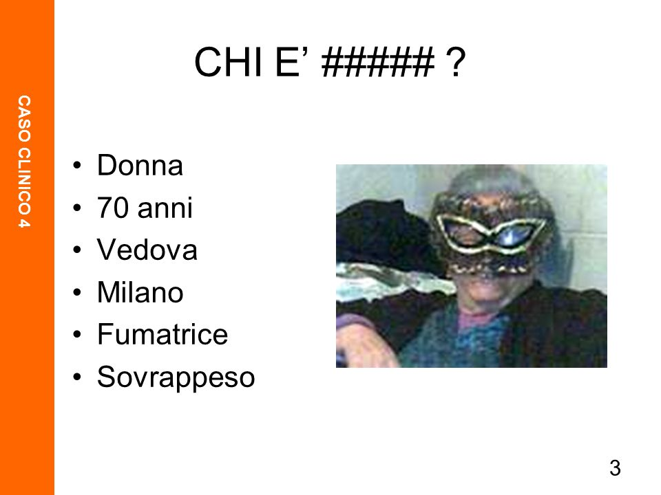 3 Donna 70 anni Vedova Milano Fumatrice Sovrappeso CHI E ##### ?