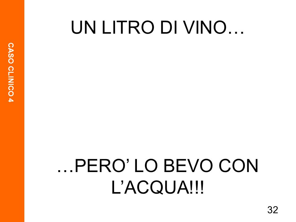 CASO CLINICO 4 32 UN LITRO DI VINO… …PERO LO BEVO CON LACQUA!!!