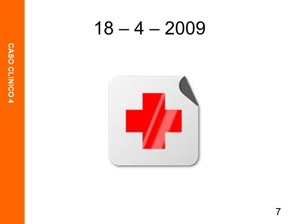 CASO CLINICO 4 7 18 – 4 – 2009