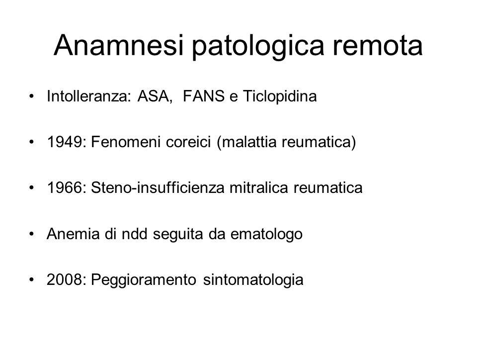Anamnesi patologica remota Intolleranza: ASA, FANS e Ticlopidina 1949: Fenomeni coreici (malattia reumatica) 1966: Steno-insufficienza mitralica reuma