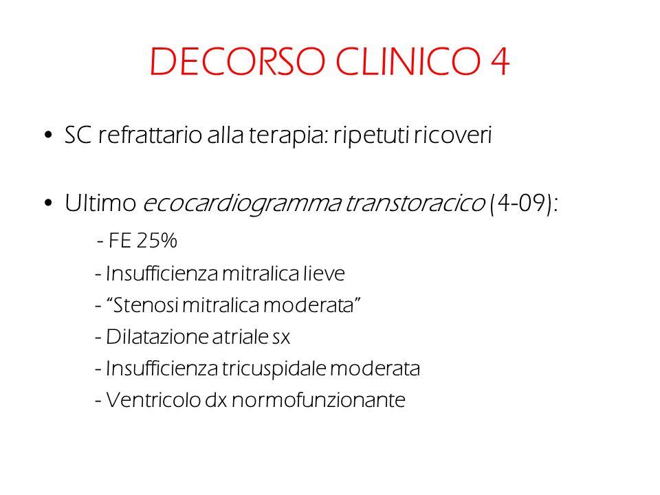 DECORSO CLINICO 4 SC refrattario alla terapia: ripetuti ricoveri Ultimo ecocardiogramma transtoracico (4-09): - FE 25% - Insufficienza mitralica lieve