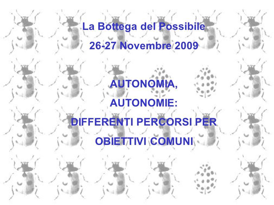 La Bottega del Possibile 26-27 Novembre 2009 AUTONOMIA, AUTONOMIE: DIFFERENTI PERCORSI PER OBIETTIVI COMUNI