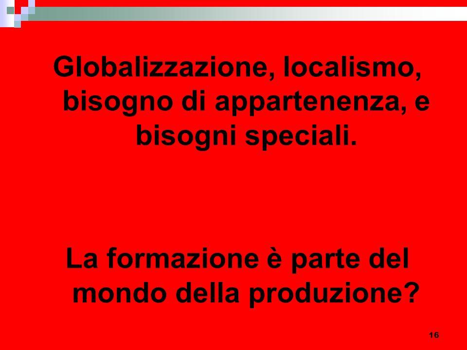 16 Globalizzazione, localismo, bisogno di appartenenza, e bisogni speciali.