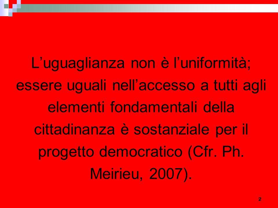 2 Luguaglianza non è luniformità; essere uguali nellaccesso a tutti agli elementi fondamentali della cittadinanza è sostanziale per il progetto democratico (Cfr.