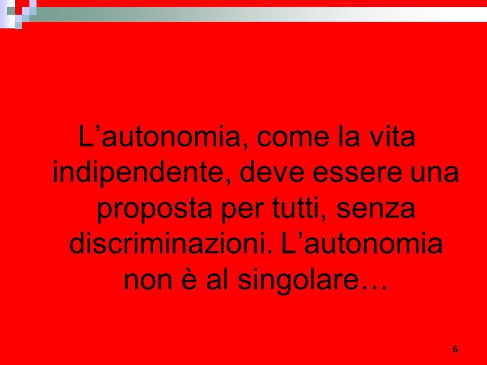 5 Lautonomia, come la vita indipendente, deve essere una proposta per tutti, senza discriminazioni.