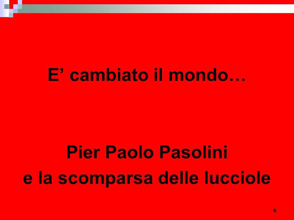 6 E cambiato il mondo… Pier Paolo Pasolini e la scomparsa delle lucciole
