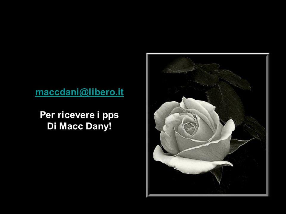 maccdani@libero.it Per ricevere i pps Di Macc Dany!