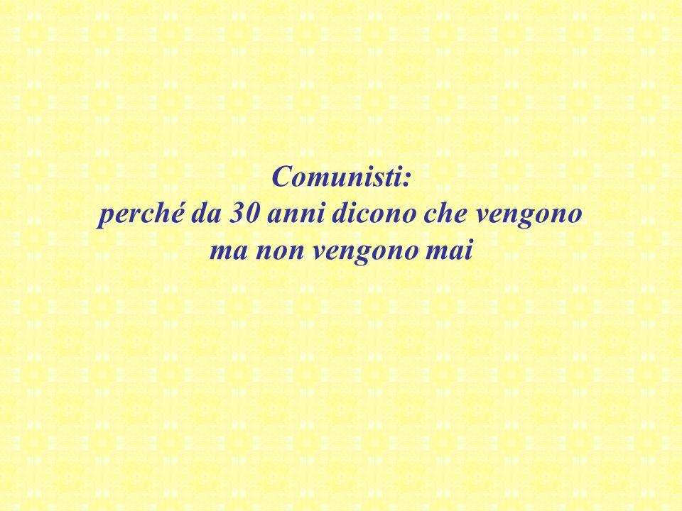 Comunisti: perché da 30 anni dicono che vengono ma non vengono mai