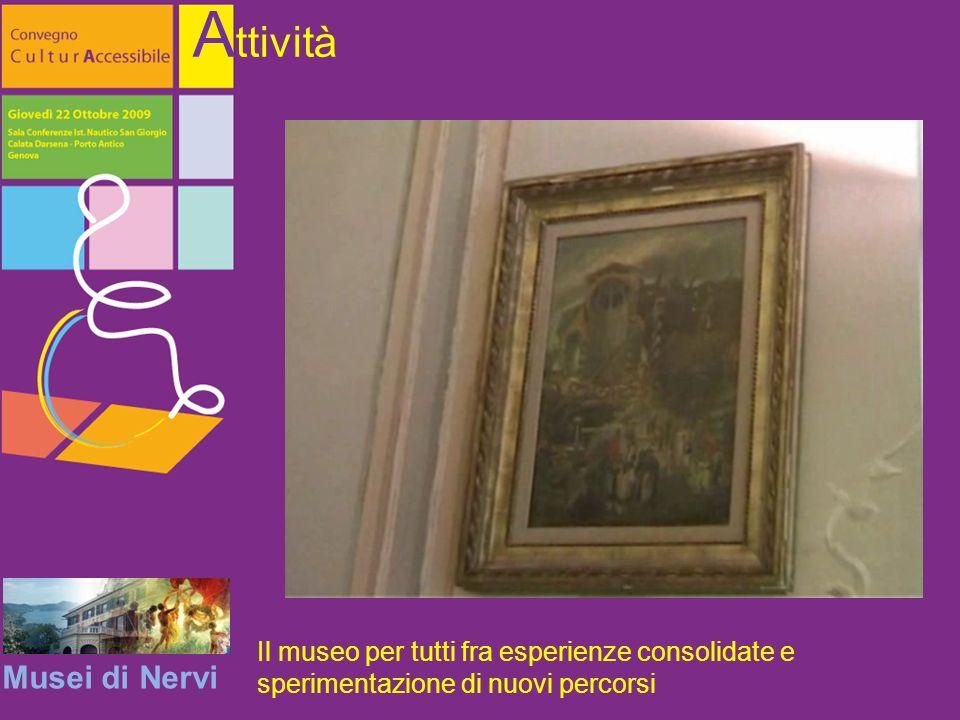 Musei di Nervi A ttività Il museo per tutti fra esperienze consolidate e sperimentazione di nuovi percorsi