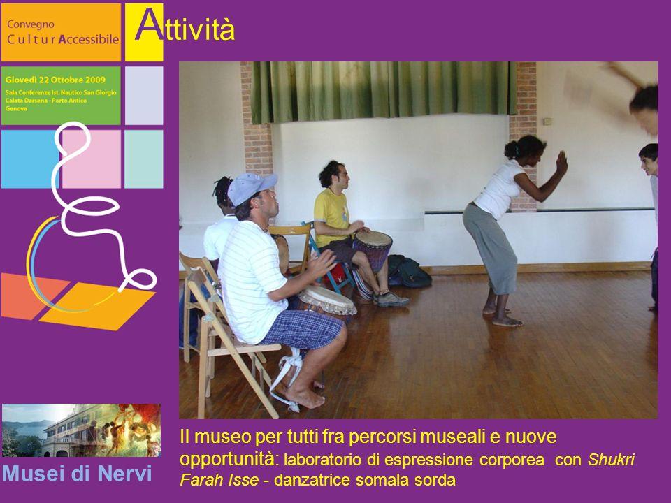 Musei di Nervi A ttività Il museo per tutti fra percorsi museali e nuove opportunità: laboratorio di espressione corporea con Shukri Farah Isse - danzatrice somala sorda