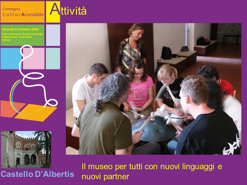 Il museo per tutti con nuovi linguaggi e nuovi partner Castello DAlbertis A ttività