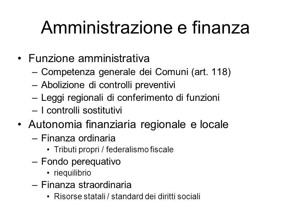 Amministrazione e finanza Funzione amministrativa –Competenza generale dei Comuni (art. 118) –Abolizione di controlli preventivi –Leggi regionali di c