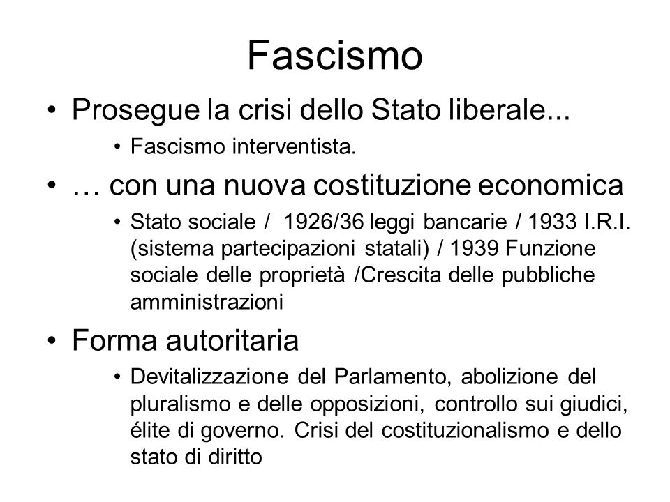 Fascismo Prosegue la crisi dello Stato liberale... Fascismo interventista. … con una nuova costituzione economica Stato sociale / 1926/36 leggi bancar