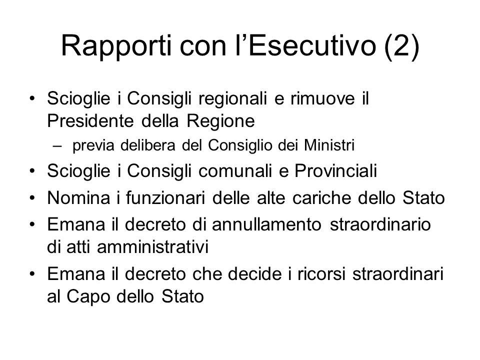 Rapporti con lEsecutivo (2) Scioglie i Consigli regionali e rimuove il Presidente della Regione – previa delibera del Consiglio dei Ministri Scioglie