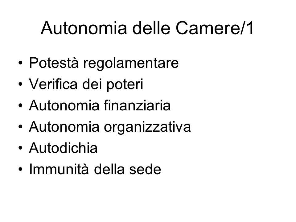 Autonomia delle Camere/1 Potestà regolamentare Verifica dei poteri Autonomia finanziaria Autonomia organizzativa Autodichia Immunità della sede