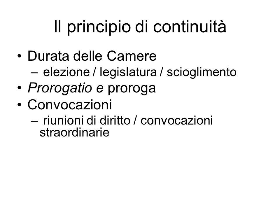 Il principio di continuità Durata delle Camere – elezione / legislatura / scioglimento Prorogatio e proroga Convocazioni – riunioni di diritto / convo