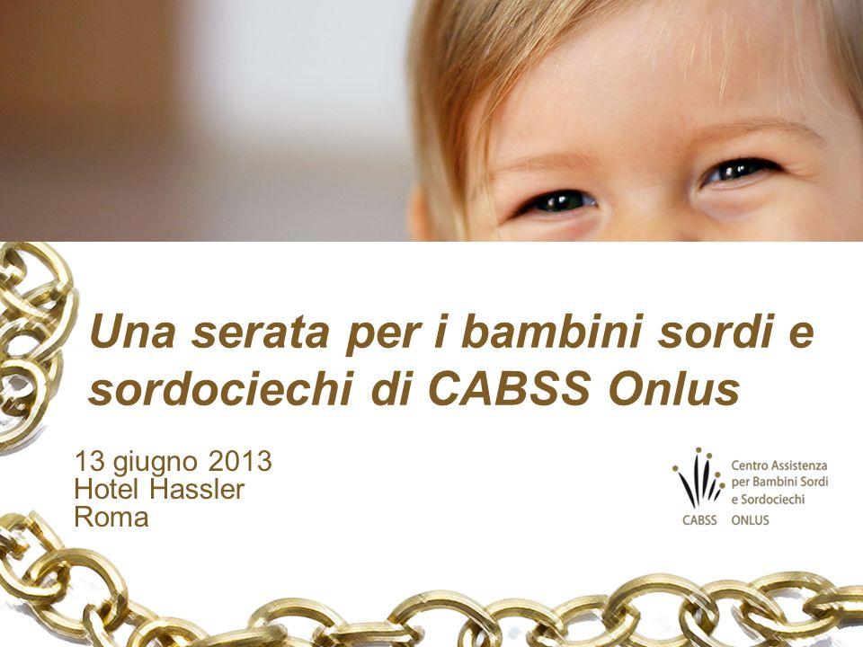 Una serata per i bambini sordi e sordociechi di CABSS Onlus 13 giugno 2013 Hotel Hassler Roma