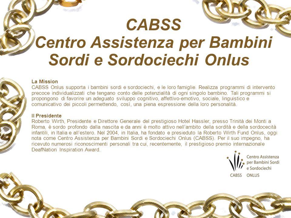 CABSS Centro Assistenza per Bambini Sordi e Sordociechi Onlus La Mission CABSS Onlus supporta i bambini sordi e sordociechi, e le loro famiglie.