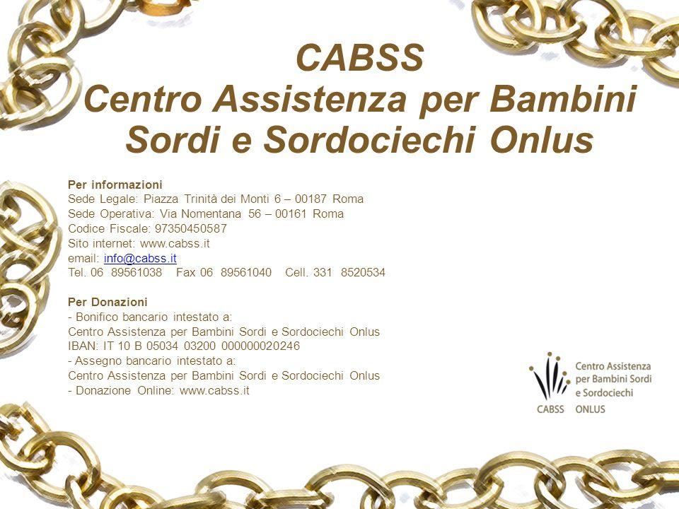 Per informazioni Sede Legale: Piazza Trinità dei Monti 6 – 00187 Roma Sede Operativa: Via Nomentana 56 – 00161 Roma Codice Fiscale: 97350450587 Sito internet: www.cabss.it email: info@cabss.itinfo@cabss.it Tel.