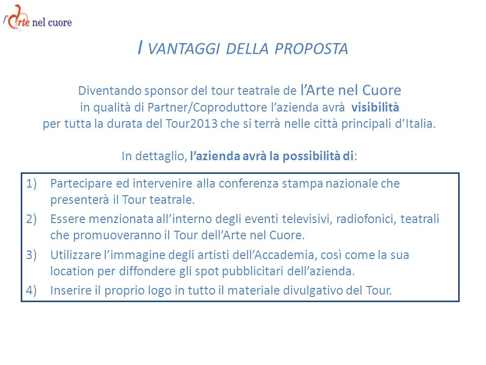 Diventando sponsor del tour teatrale de lArte nel Cuore in qualità di Partner/Coproduttore lazienda avrà visibilità per tutta la durata del Tour2013 c