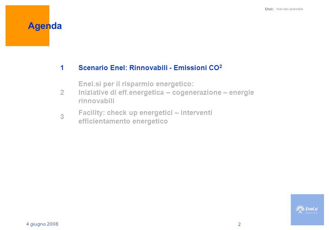 4 giugno 2008 Uso: riservato aziendale 2 Agenda 1Scenario Enel: Rinnovabili - Emissioni CO 2 2 Enel.si per il risparmio energetico: Iniziative di eff.energetica – cogenerazione – energie rinnovabili 3 Facility: check up energetici – interventi efficientamento energetico