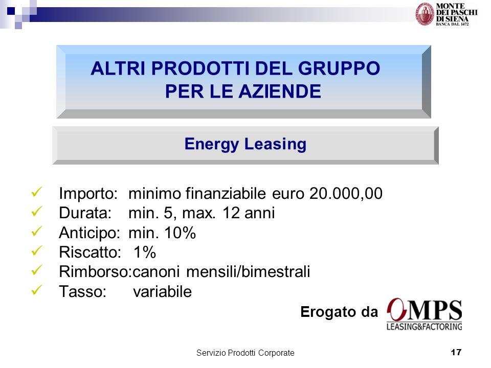 Servizio Prodotti Corporate17 Importo: minimo finanziabile euro 20.000,00 Durata: min.