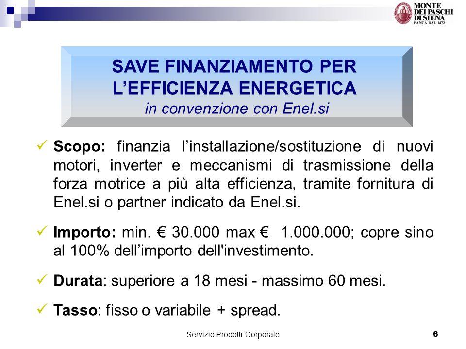 Servizio Prodotti Corporate6 Scopo: finanzia linstallazione/sostituzione di nuovi motori, inverter e meccanismi di trasmissione della forza motrice a più alta efficienza, tramite fornitura di Enel.si o partner indicato da Enel.si.
