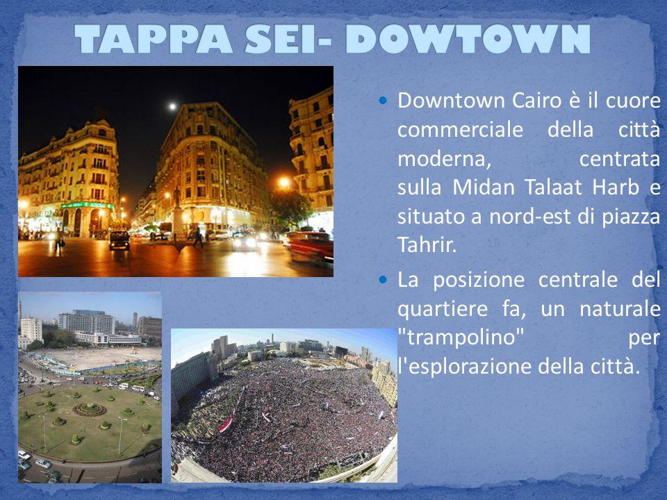 Downtown Cairo è il cuore commerciale della città moderna, centrata sulla Midan Talaat Harb e situato a nord-est di piazza Tahrir. La posizione centra