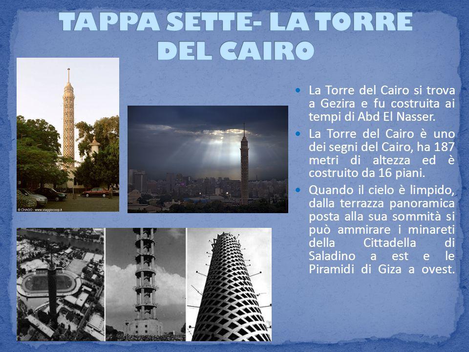 La Torre del Cairo si trova a Gezira e fu costruita ai tempi di Abd El Nasser. La Torre del Cairo è uno dei segni del Cairo, ha 187 metri di altezza e
