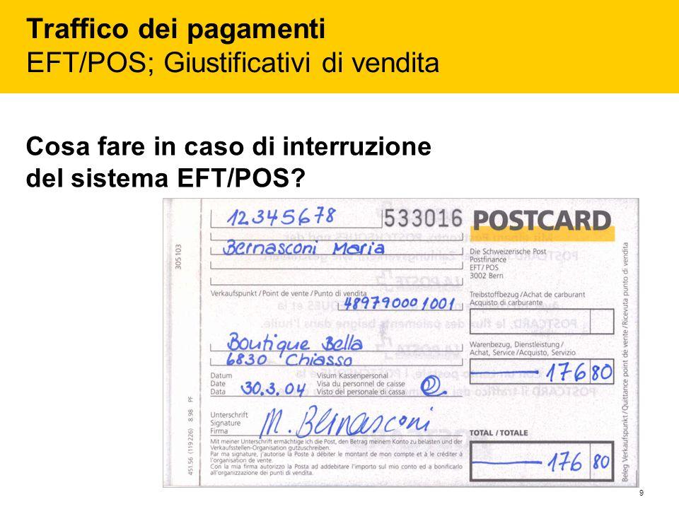 9 Traffico dei pagamenti EFT/POS; Giustificativi di vendita Cosa fare in caso di interruzione del sistema EFT/POS?