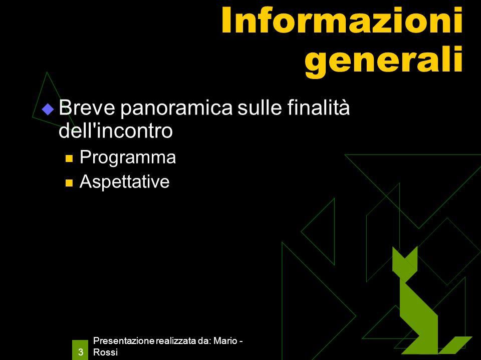 Presentazione realizzata da: Mario - Rossi 3 Informazioni generali Breve panoramica sulle finalità dell incontro Programma Aspettative