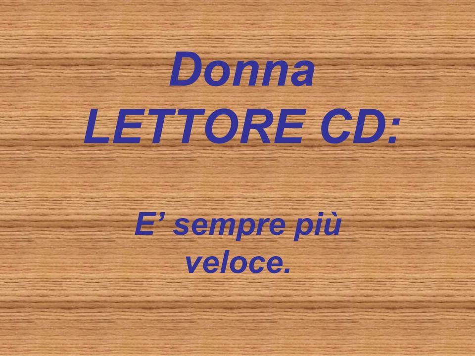 Donna LETTORE CD: E sempre più veloce.