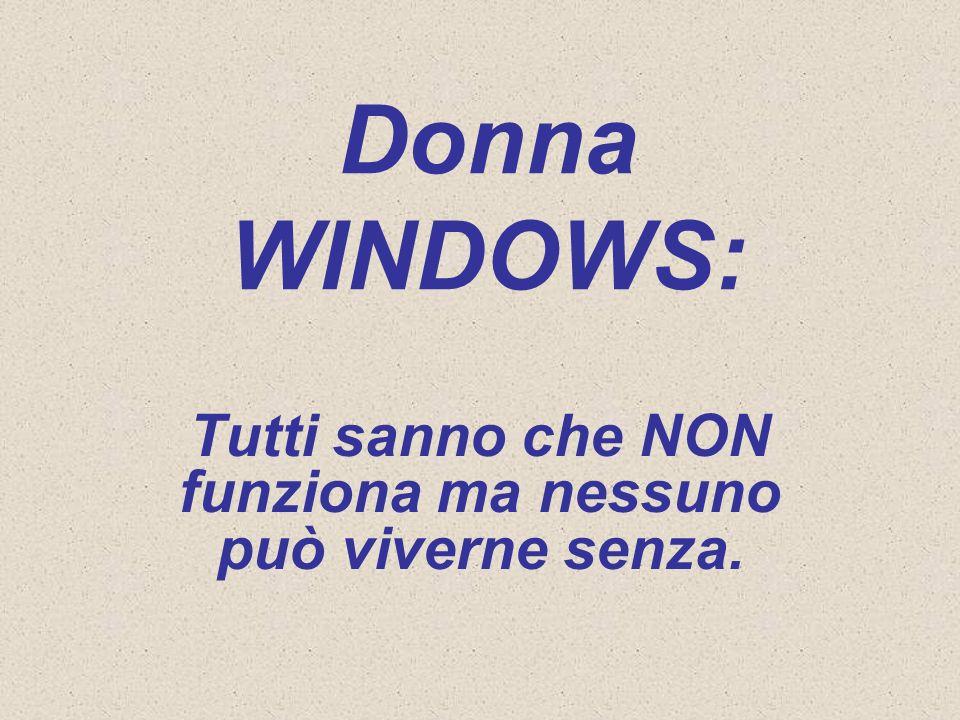 Donna WINDOWS: Tutti sanno che NON funziona ma nessuno può viverne senza.