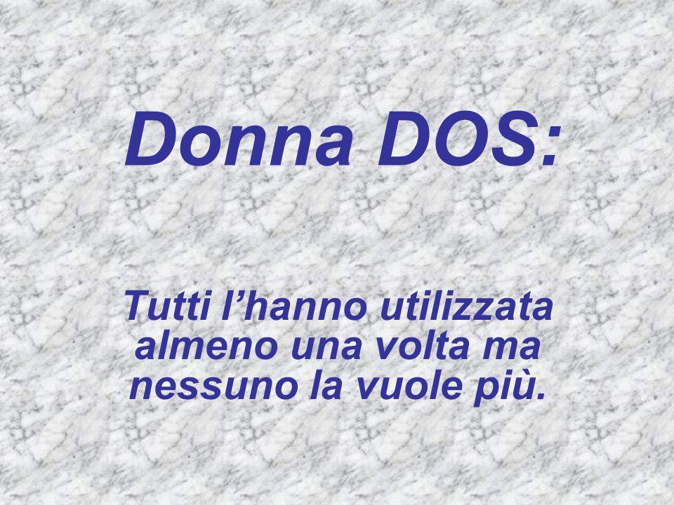 Donna DOS: Tutti lhanno utilizzata almeno una volta ma nessuno la vuole più.