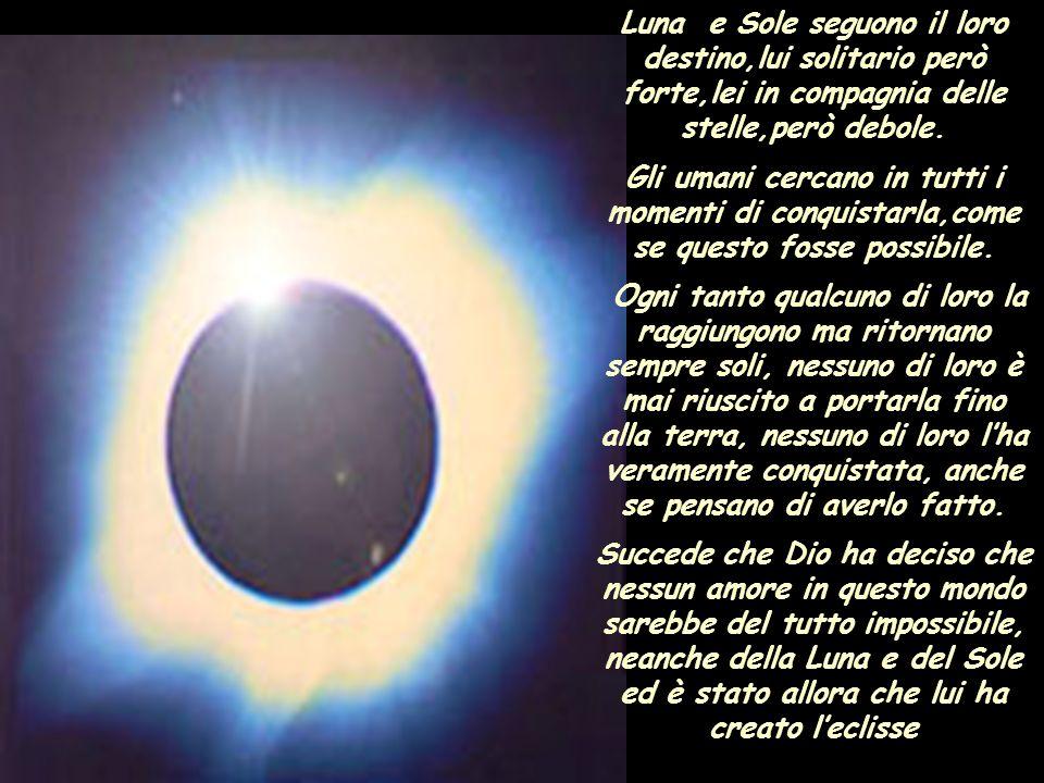 Il desiderio di Dio era che la luna doveva sempre essere piena e luminosa, ma lei non riusciva ad esaudirlo..... Perchè è una donna e una donna nella