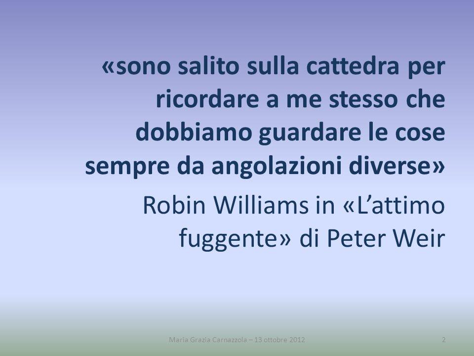 «sono salito sulla cattedra per ricordare a me stesso che dobbiamo guardare le cose sempre da angolazioni diverse» Robin Williams in «Lattimo fuggente