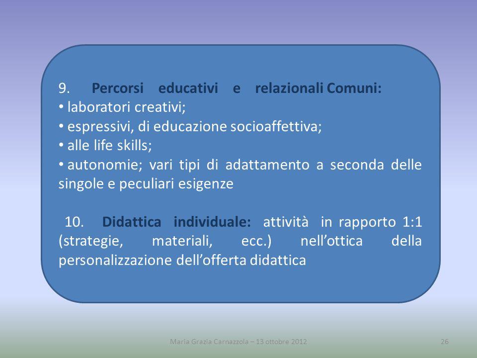 9. Percorsi educativi e relazionali Comuni: laboratori creativi; espressivi, di educazione socioaffettiva; alle life skills; autonomie; vari tipi di a