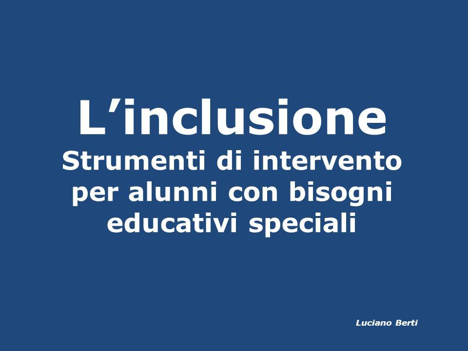 Linclusione Strumenti di intervento per alunni con bisogni educativi speciali Luciano Berti